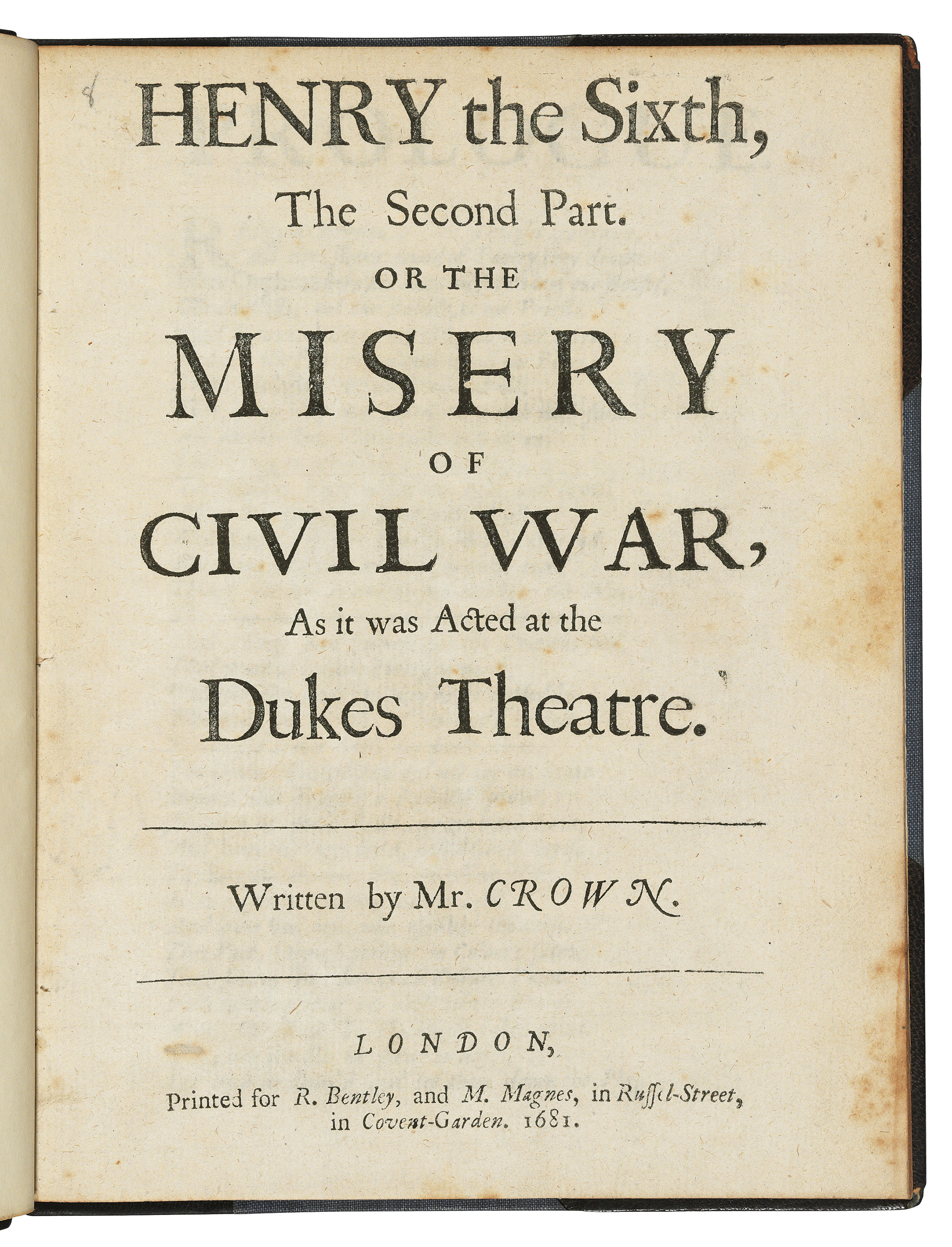 [SHAKESPEARE, William (1564-1616)] – CROWN[E], John (1641-1712). Henry the Sixth, The First Part. With the Murder of Humphrey Duke of Glocester. As it was Acted at the Dukes Theatre. – Henry the Sixth, The Second Part. Or the Misery of Civil War. London: Printed for R. Bentley and M. Magnes, 1681.