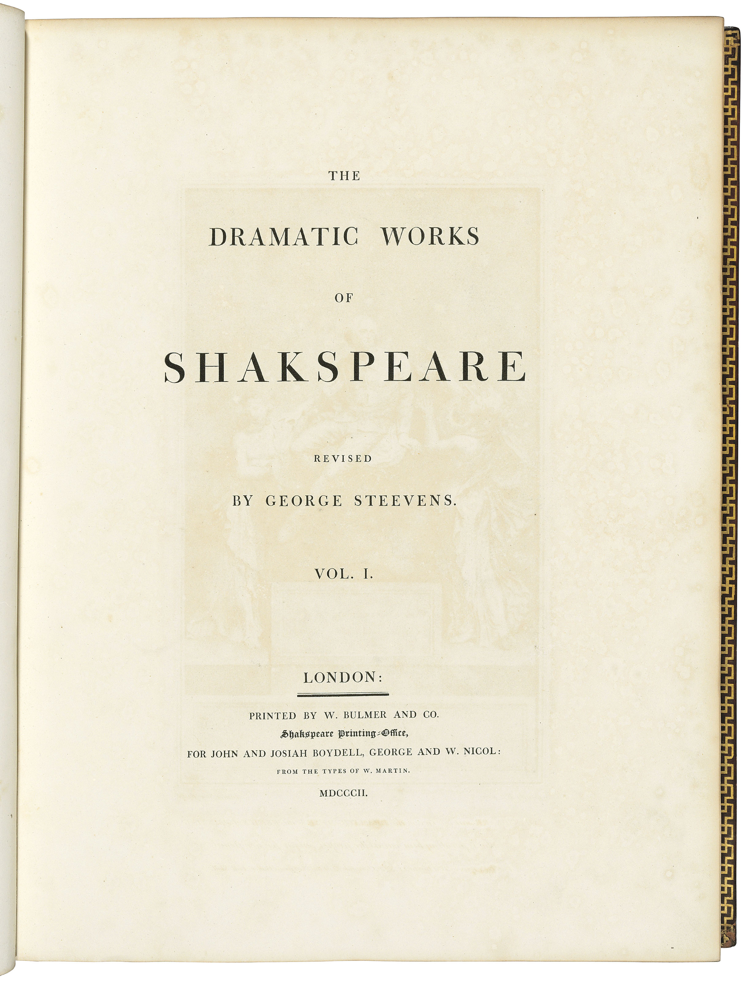 SHAKESPEARE, William (1564-1616). The Dramatic Works of Shakespeare revised by George Steevens. London: W. Bulmer and Co., Shakespeare Printing-Office, for John and Josiah Boydell, George and W. Nicol, from the types of W. Martin, 1802.