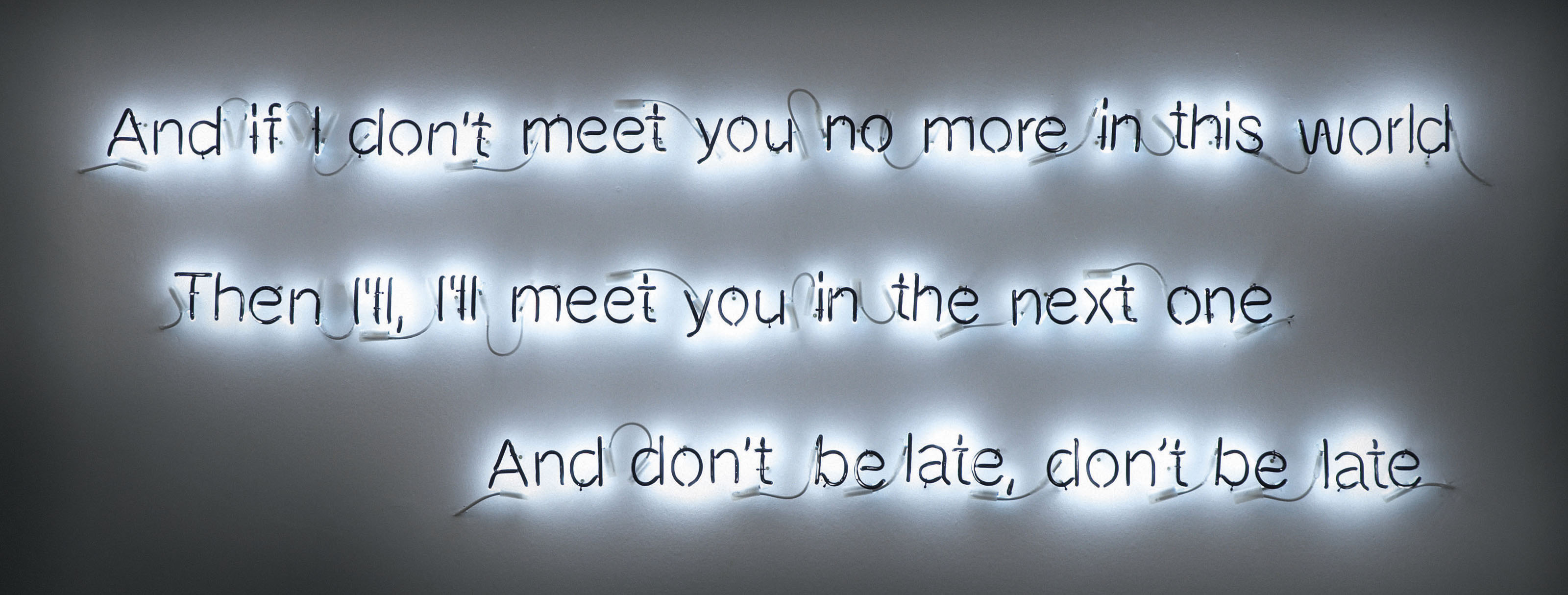 And if I don't meet you no more...