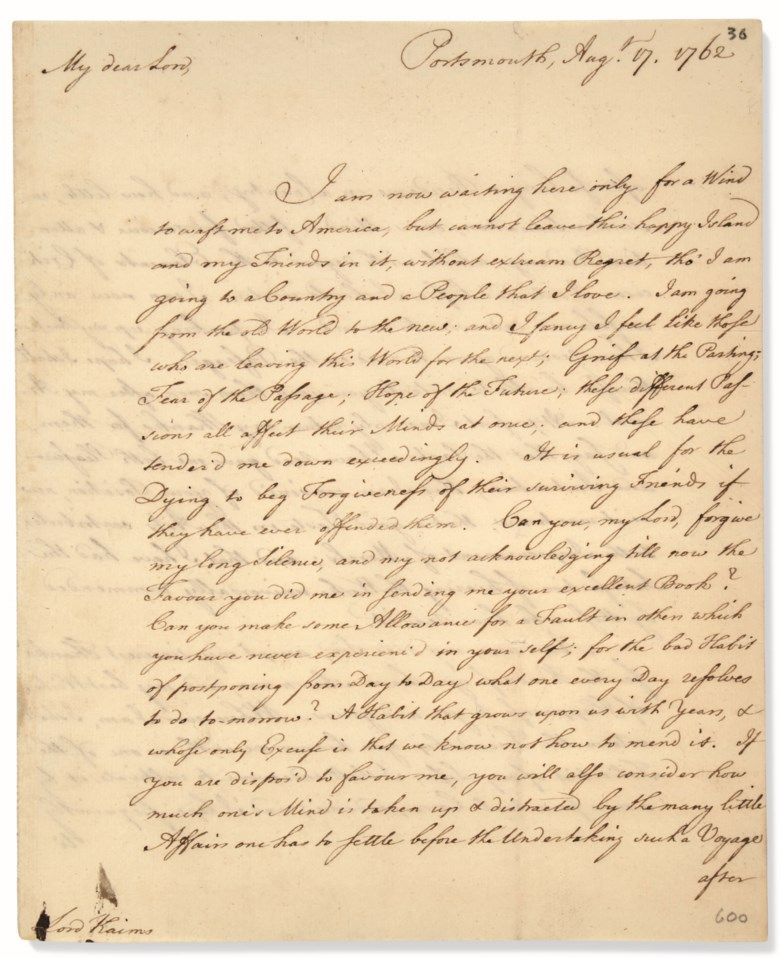 Franklin, Benjamin (1706-1790). Autograph letter signed ('B. Franklin') to Henry Home, Lord Kames, Portsmouth, 17 August 1762.'Waiting only for a Wind to waft me to America', his mission to wrest Pennsylvania free of propriety control at an end, Franklin prepares to return home to Philadelphia. Estimate $20,000-30,000. This lot is offered in Fine Printed Books &