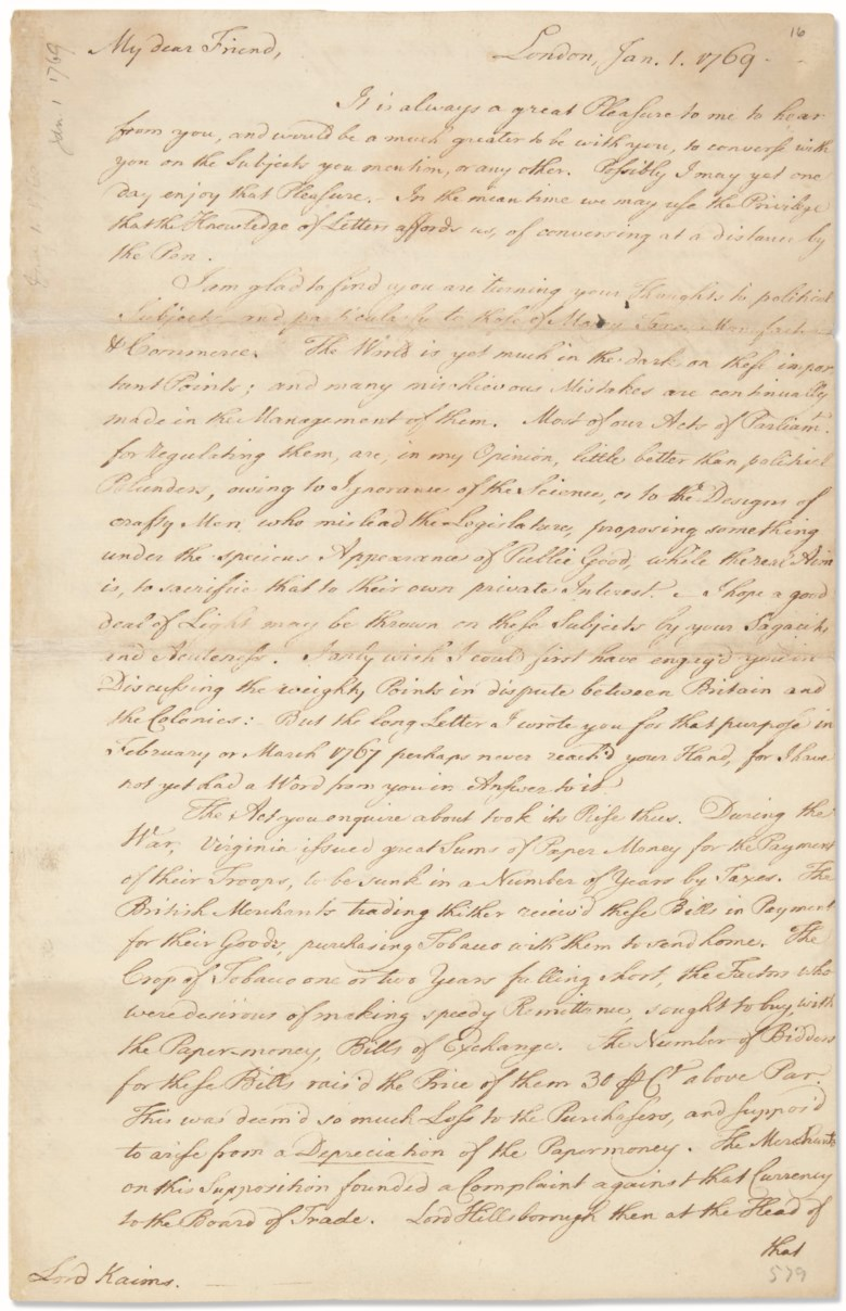 Franklin, Benjamin (1706-1790). Autograph letter signed ('B. Franklin') to Henry Home, Lord Kames, London, 1 [-16] January 1769. Franklin reconsiders his opposition to the Currency Act as it 'will tend to lead us naturally into Industry and Frugality' and offers advice on 'the Affections of Smoke and Rooms and Chimneys'.  Estimate $20,000-30,000. This lot is offered in Fine Printed Books &