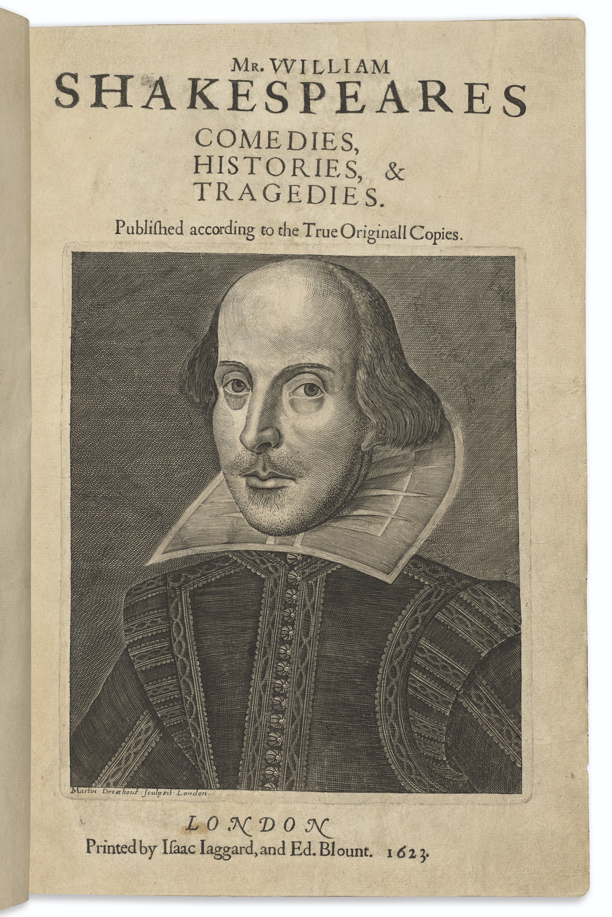 SHAKESPEARE, William (1564-1616). Comedies, Histories, and Tragedies. Published according to the True Originall Copies. Edited by John Heminges (d. 1630) and Henry Condell (d. 1627). London: Isaac Jaggard and Edward Blount at the Charges of W. Jaggard, Ed. Blount, I. Smithweeke, and W. Aspley, 1623.