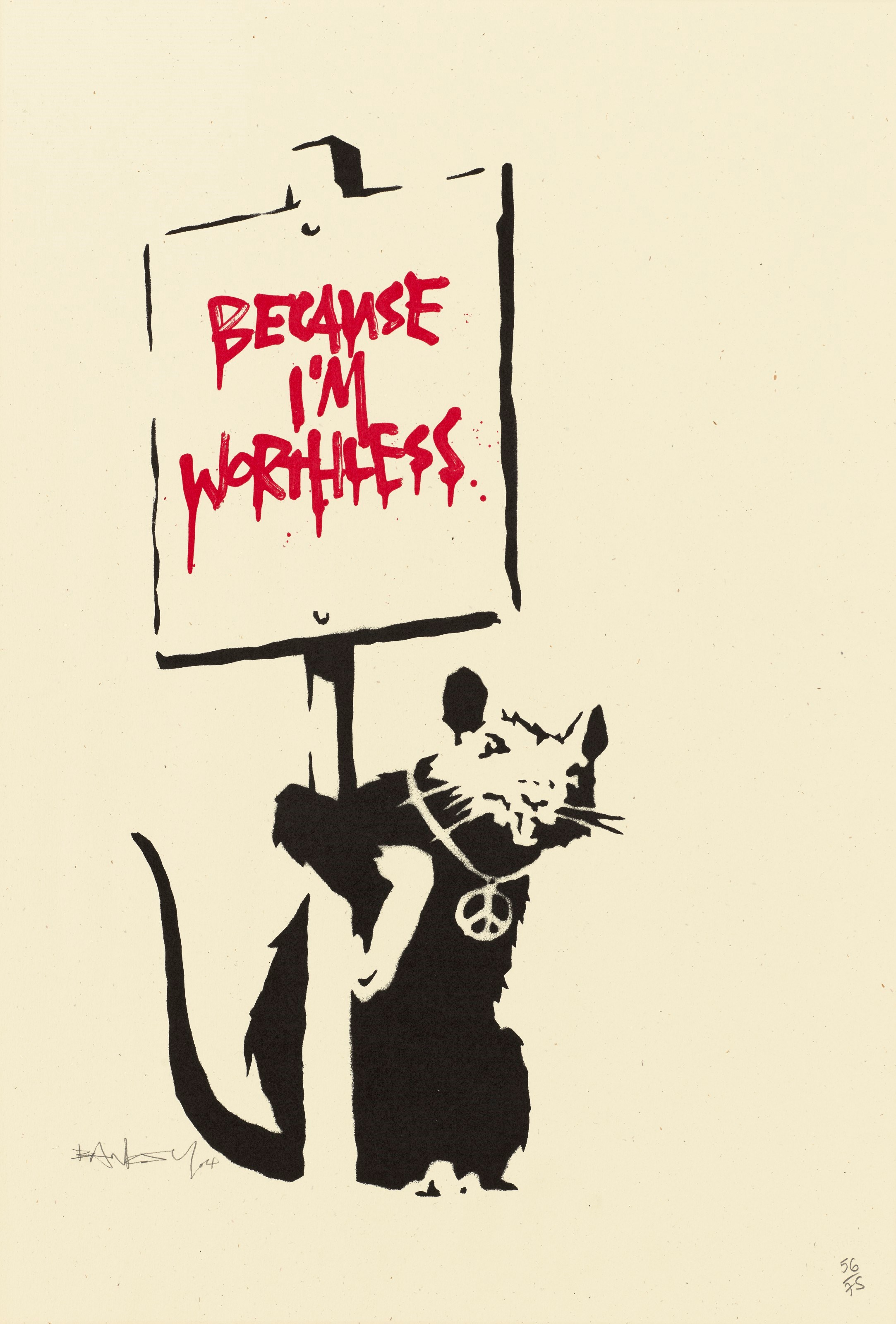 Banksy, Because I'm Worthless, 2004. Screenprint in colours. Sheet 498 x 350  mm. Estimate £80,000-120,000. Offered inBanksy I can't believe you morons actually buy this sht, 9-23 September 2021, Online