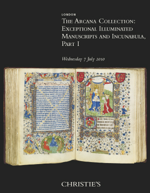 The Arcana Collection Exceptional Illuminated Manuscripts and Incunabula, Part I
