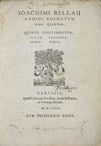 DU BELLAY, Joachim (1522-1560). Libris quatuor. Quibus continentur, Elegiae, Varia Epigr. Amores, Tumuli. Paris: F. Morel, 1558. --Divers jeux rustiques, et autres oeuvres poetiques. Paris: F. Morel, 1558.