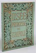 [MUCHA] -- FLERS, Robert de (1872-1927). Ilsée. Princesse de Tripoli. Lithographies de A. Mucha. Paris: Piazza, 1897.