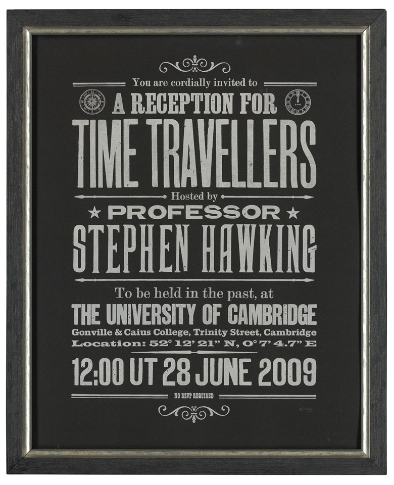 Stephen Hawking's Time Travellers Invitation. October 2013. 508 x 406 mm. Limited edition of 100. Framed (555 x 450 mm). Provenance from the estate of the late Professor Stephen Hawking. Estimate £100-150. This lot is offered in  On the Shoulders of Giants Newton, Darwin, Einstein, Hawking, 31 October to 8 November 2018, Online