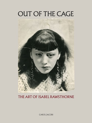 Out of the Cage The Art of Isabel Rawsthorne, by Carol Jacobi. The Estate of Francis Bacon Publishing, supported by Francis Bacon MB Art Foundation Monaco, in association with Thames & Hudson